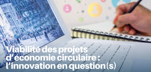 Editorial of the 9th Eclaira Newsletter - The viability of circular economy projects: a question of innovation