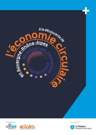 A la découverte de l'économie circulaire en Auvergne-Rhône-Alpes - 60 initiatives innovantes du territoire